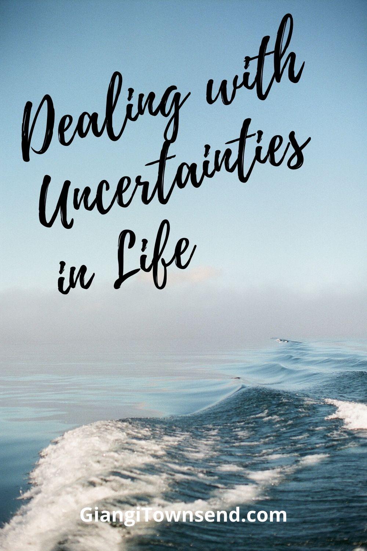 dealing with uncertainties in life